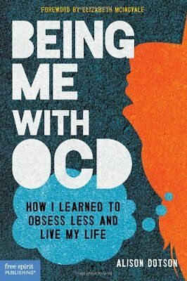 Being Me with OCD: How I Learned to Obsess Less and Live My Life by Alison...