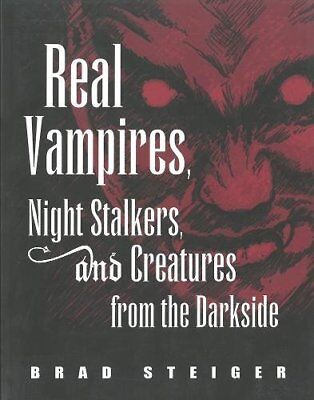 Real Vampires, Night Stalkers and Creatures from the Darkside by Brad Steiger...