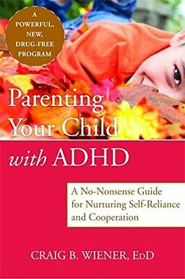 Parenting Your Child with ADHD: A No-Nonsense Guide for Nurturing...