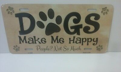 Novelty license Plate Sign DOGS MAKE ME HAPPY PEOPLE NOT SO MUCH! Aluminum Sigs
