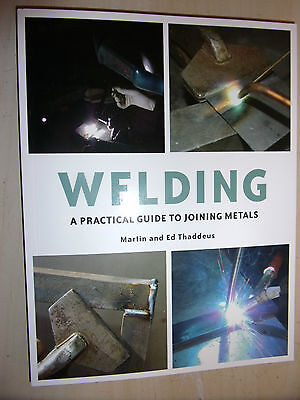 Welding: A Practical Guide to Joining Metals BOOK MANUAL By MARTIN & ED THADDEUS