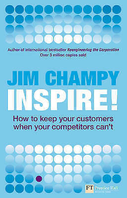 Champy, Jim, Inspire: How to keep your customers when your competitors can't (Fi