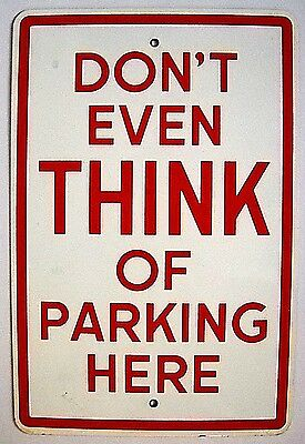 """""""dont Even Think Of Parking Here"""" Heavy Porcelain Red & White Street Sign"""