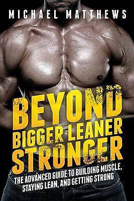 Beyond Bigger Leaner Stronger The Advanced Guide to Building Muscle Matthews