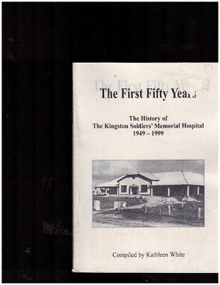 History Kingston Soldiers Memorial Hospital 1949 1999 Fifty Years South Australi