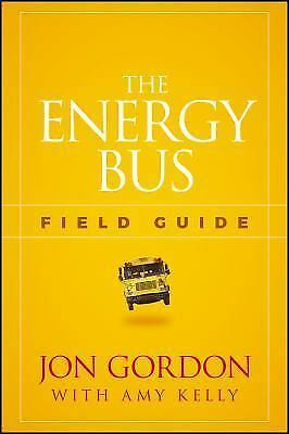 The Energy Bus Field Guide: By Gordon, Jon