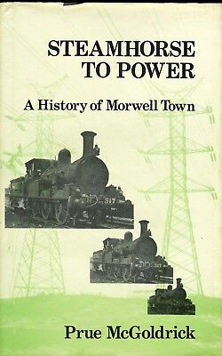 Steamhorse to Power A History of Morwell Town by Prue McGoldrick