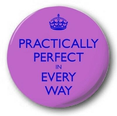 PRACTICALLY PERFECT IN EVERY WAY - 1 inch / 25mm Button Badge - Mary Poppins