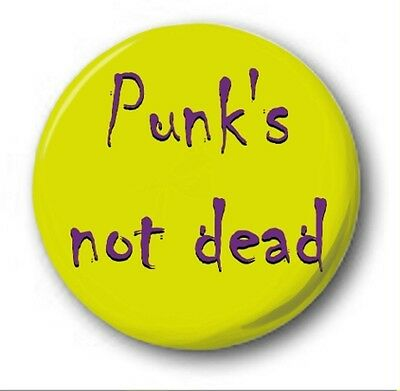 "PUNK'S NOT DEAD - 25mm 1"" Button Badge - Novelty Sex Pistols Buzzcocks Clash"