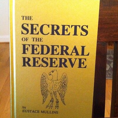 The Secrets Of The Federal Reserve By Eustace Mullins
