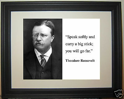 "Theodore Teddy Roosevelt ""Speak softly and carry a big stick"" Quote Framed Photo"