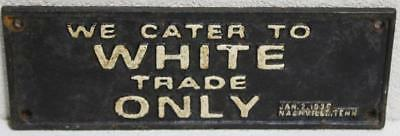 Cast Iron 1938 Cater To White Trade Only Segregation Sign Nashville