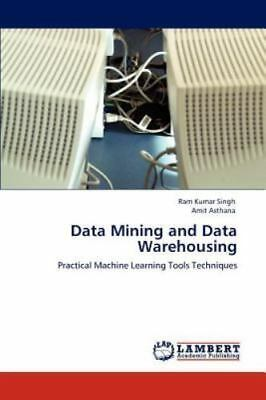 Data Mining And Data Warehousing: Practical Machine Learning Tools Techniques...