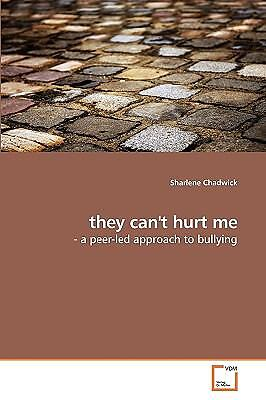 They Can't Hurt Me: - A Peer-Led Approach To Bullying: By Sharlene Chadwick