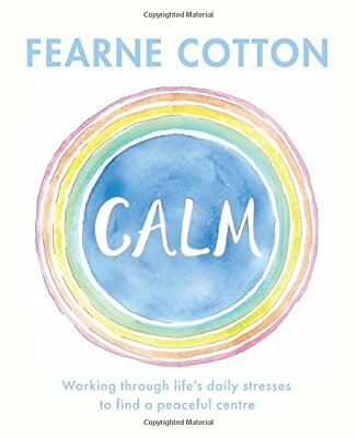 Calm Working through life''s daily stresses t by Fearne Cotton Hardback Book New