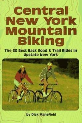 Central New York Mountain Biking : The 30 Best Back Road and Trail Rides in...