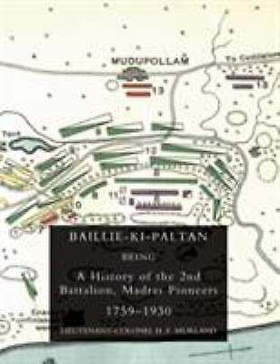 Baillie-Ki-Paltan: Being A History Of The 2nd Battalion, Madras Pioneers 1759...