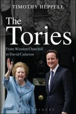 The Tories: From Winston Churchill To David Cameron: By Timothy Heppell