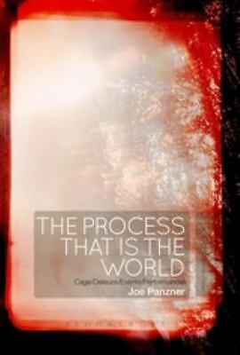 Process That Is the World : Cage/Deleuze/Events/Performances: By Panzner, Joe...
