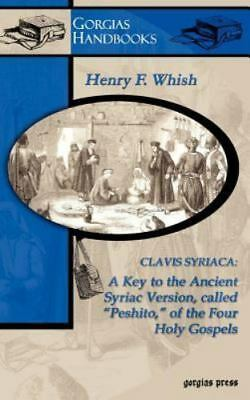 Clavis Syriaca: A Key to the Ancient Syriac Version, Called Peshitto, of the ...