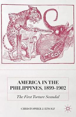 America In The Philippines, 1899-1902: The First Torture Scandal: By Christop...