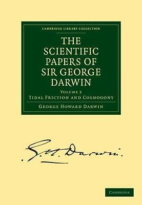 The Scientific Papers of Sir George Darwin: Tidal Friction and Cosmogony: By ...