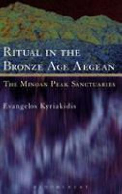 Ritual in the Bronze Age Aegean: The Minoan Peak Sanctuaries: By Evangelos Ky...
