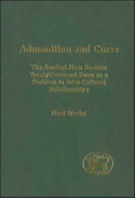 Admonition And Curse: The Ancient Near Eastern Treaty/covenant Form As A Prob...