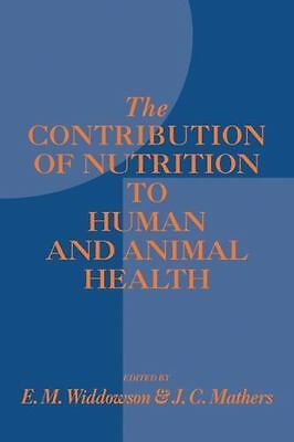 The Contribution of Nutrition to Human and Animal Health: By Elsie M. Widdows...