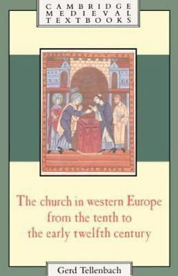 The Church in Western Europe from the Tenth to the Early Twelfth Century: By ...