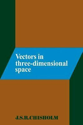 Vectors in Three-Dimensional Space: By Chisholm, J. S. R.