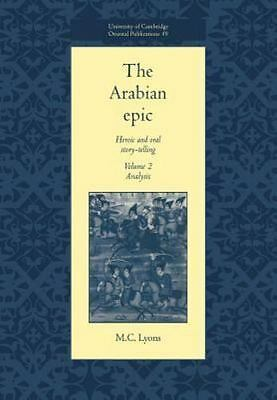 The Arabian Epic: Volume 2, Analysis: Heroic and Oral Story-telling: By Lyons...