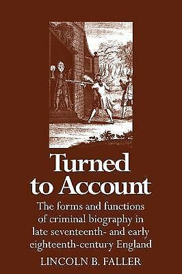 Turned to Account: The Forms and Functions of Criminal Biography in Late Seve...