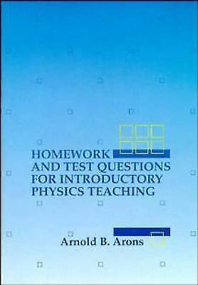 Homework and Test Questions for Introductory Physics Teaching: By Arons, Arno...
