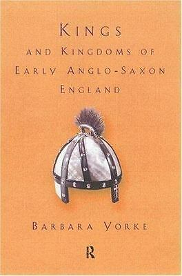 Kings and Kingdoms of Early Anglo-Saxon England: By Yorke,Dr Barbar