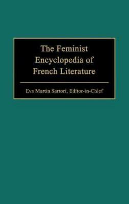 The Feminist Encyclopedia of French Literature                               ...