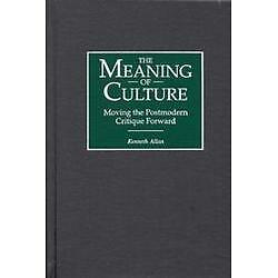 The Meaning of Culture: Moving the Postmodern Critique Forward               ...