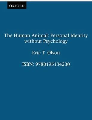 The Human Animal: Personal Identity without Psychology: By Olson, Eric T.