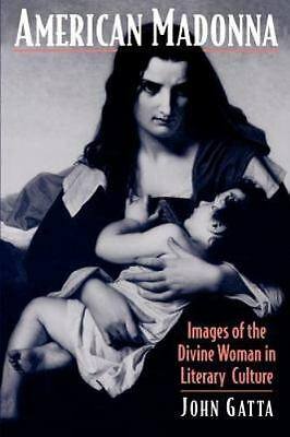 American Madonna: Images of the Divine Woman in Literary Culture: By Gatta, John