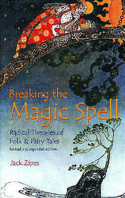 Breaking the Magic Spell: Radical Theories of Folk and Fairy Tales by Jack David
