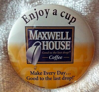 """Pinback Button Maxwell House Coffee """"Make Every Day Good To The Last Drop"""" NEW!"""