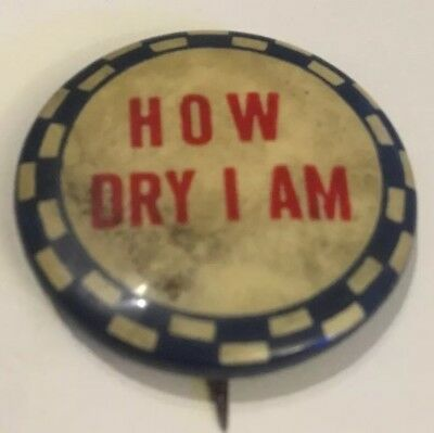 Vintage How Dry I Am Beer Prohibition Button Pin Pinback Collectible
