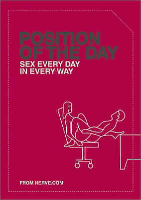 Position of the Day: Sex Every Day in Every Way by Chronicle Books, Nerve...