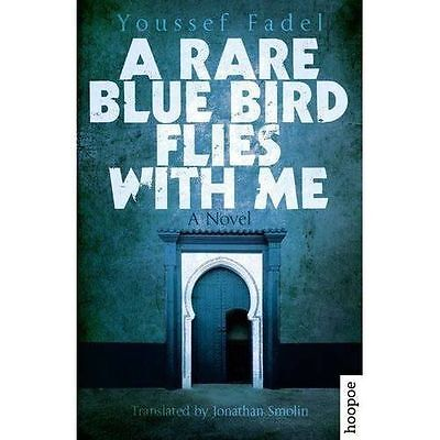 A Rare Blue Bird Flies with Me: A Novel by Youssef Fadel (Paperback, 2016)