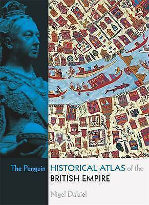 The Penguin Historical Atlas of the British Empire by Nigel Dalziel...