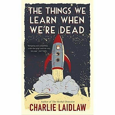 The Things We Learn When We're Dead by Charlie Laidlaw (Paperback, 2017)