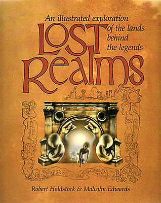 Holdstock + Edwards Lost Realms An Illustrated Exploration Of The Lands