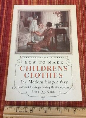 How To Make Children's Clothes The Modern Singer Way ~ 1928 Published by Singer