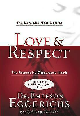 Love and Respect: The Love She Most Desires; the Respect He Desperately Needs...