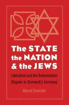 The State, the Nation, and the Jews: Liberalism and the Antisemitism Dispute ...